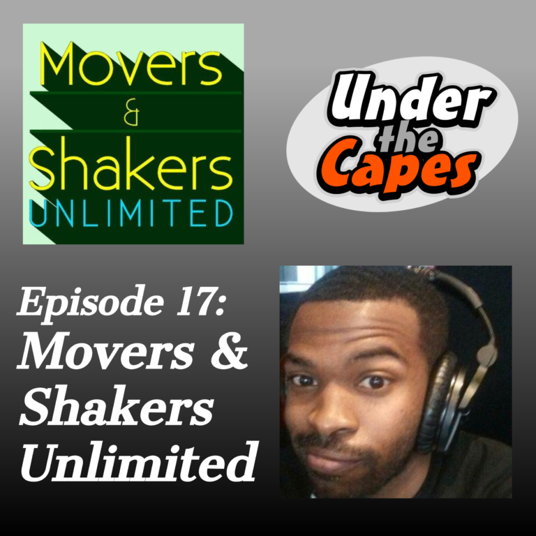 Under the Capes Episode 17 Movers and Shakers Unlimited
