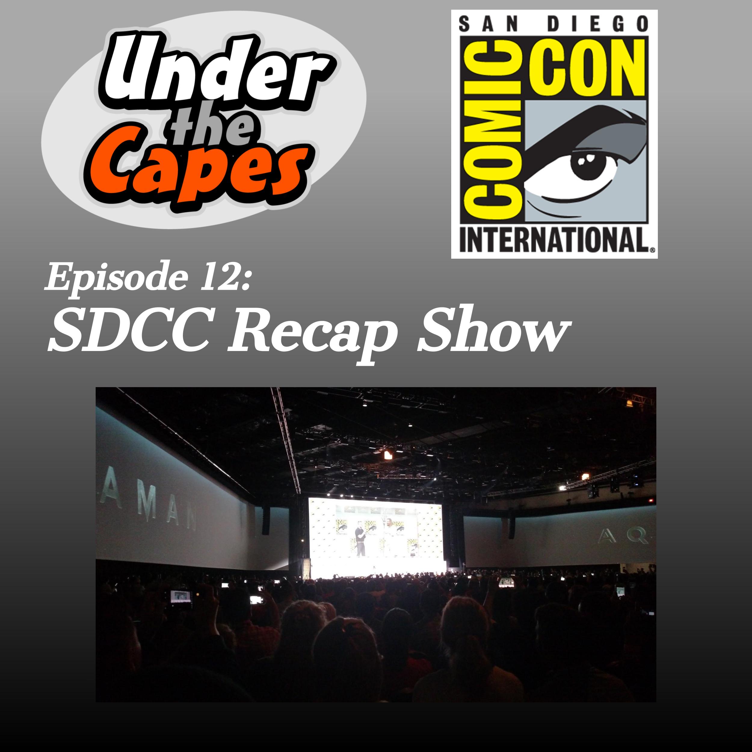 Episode 12: Special SDCC Recap Show