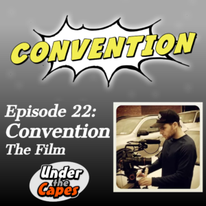 Under the Capes Episode 22 Convention the Film